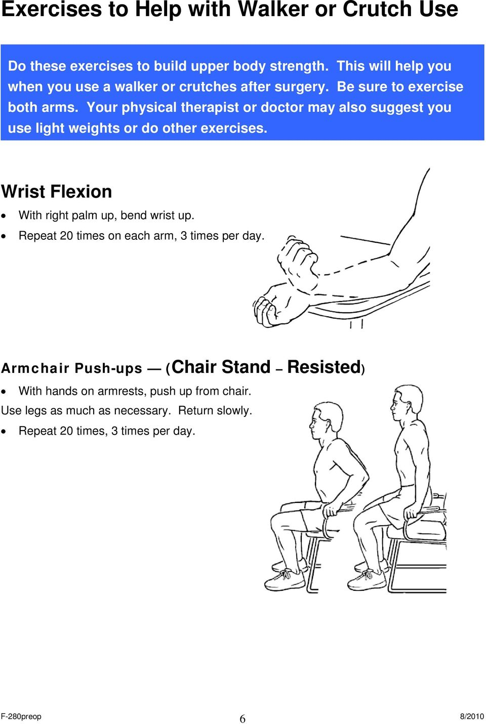 Your physical therapist or doctor may also suggest you use light weights or do other exercises.