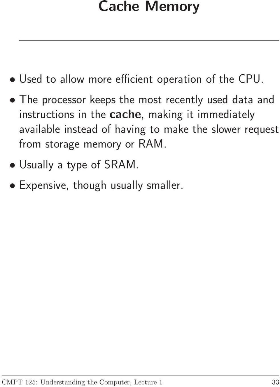 immediately available instead of having to make the slower request from storage memory or