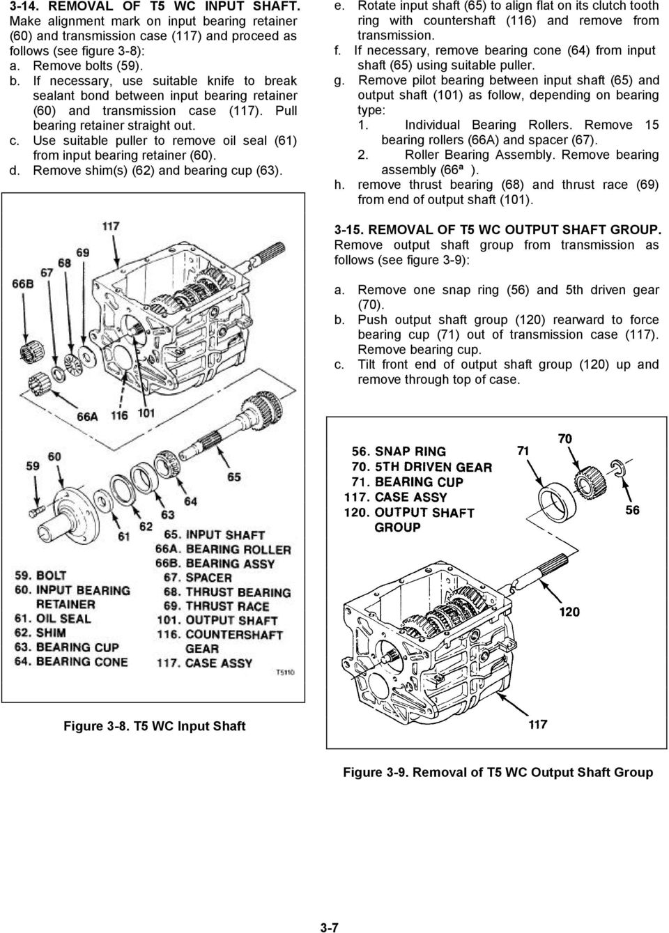 Rotate input shaft (65) to align flat on its clutch tooth ring with countershaft (6) and remove from transmission. f. If necessary, remove bearing cone (64) from input shaft (65) using suitable puller.