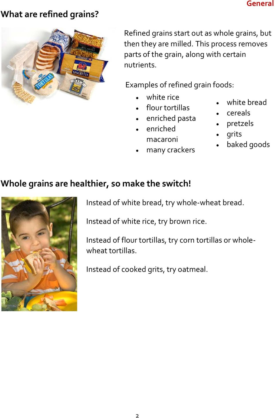 Examples of refined grain foods: white rice flour tortillas enriched pasta enriched macaroni many crackers white bread cereals pretzels