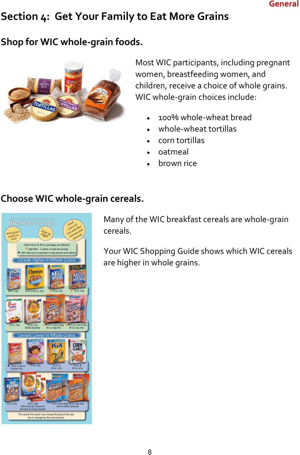 WIC whole grain choices include: 100% whole wheat bread whole wheat tortillas corn tortillas oatmeal brown rice Choose