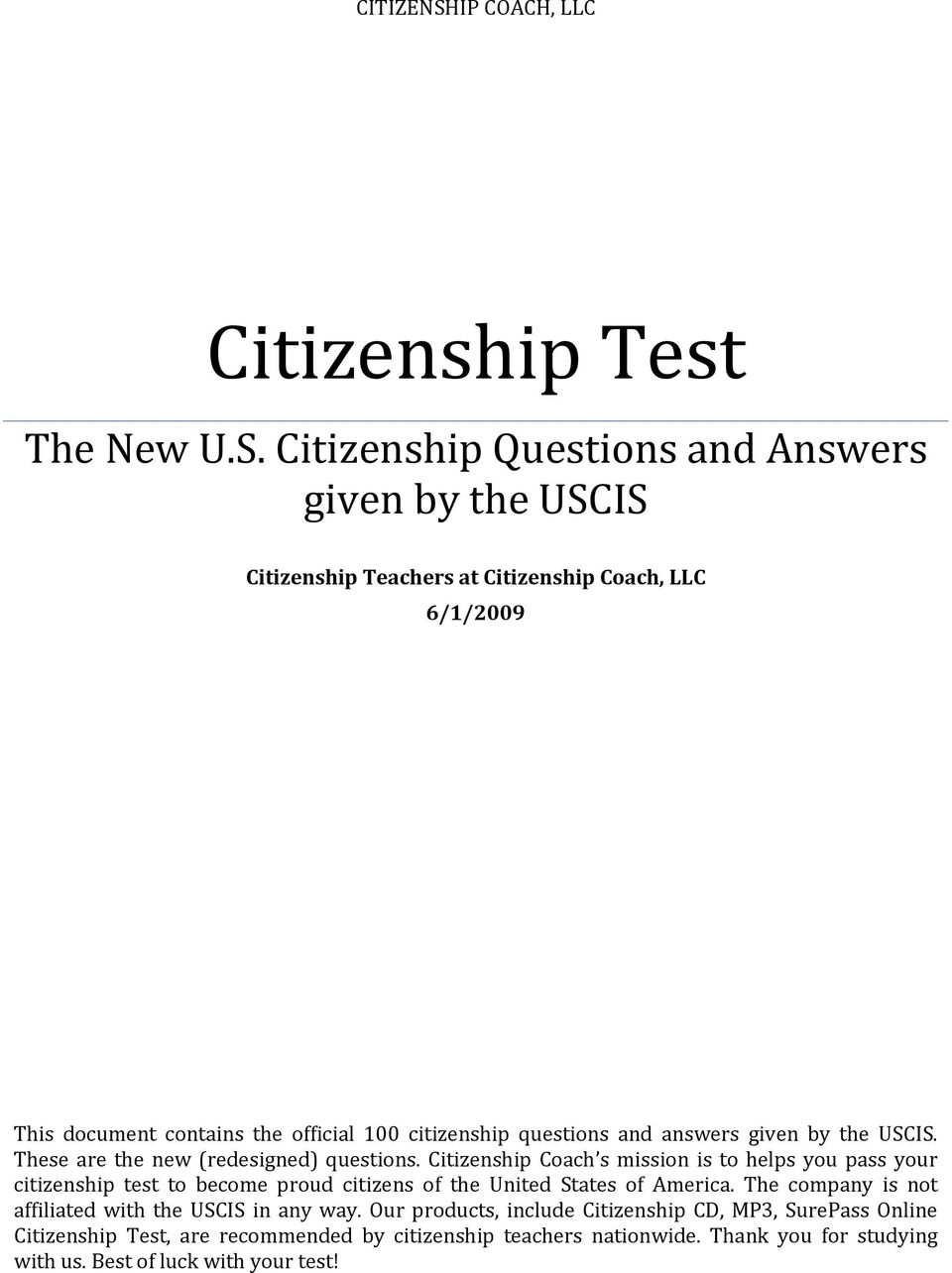 Citizenship Questions and Answers given by the USCIS Citizenship Teachers at Citizenship Coach, LLC 6/1/2009 This document contains the official 100 citizenship