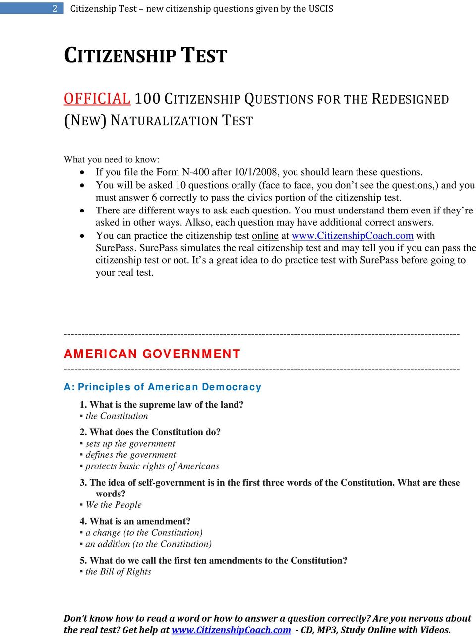 You will be asked 10 questions orally (face to face, you don t see the questions,) and you must answer 6 correctly to pass the civics portion of the citizenship test.