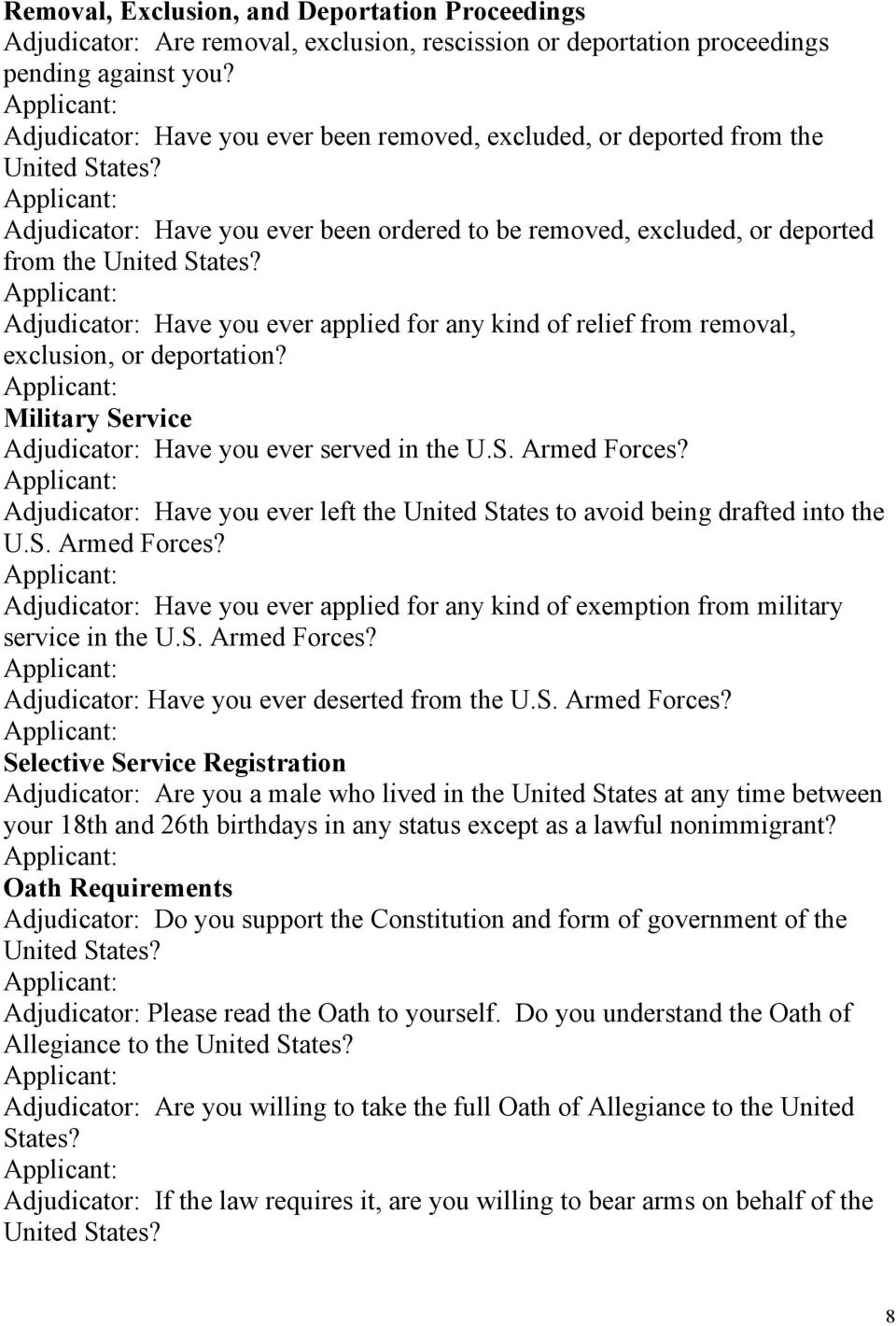 Adjudicator: Have you ever applied for any kind of relief from removal, exclusion, or deportation? Military Service Adjudicator: Have you ever served in the U.S. Armed Forces?