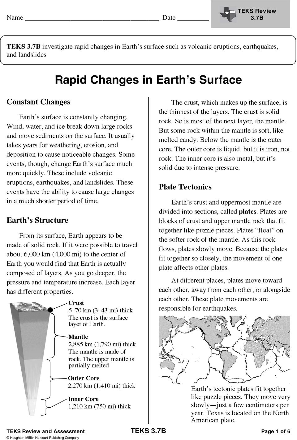 Some events, though, change Earth s surface much more quickly. These include volcanic eruptions, earthquakes, and landslides.