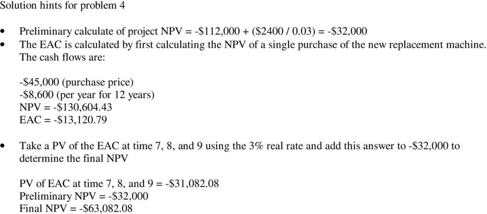 The cash flows are: -$45,000 (purchase price) -$8,600 (per year for 12 years) NPV = -$130,604.43 EAC = -$13,120.