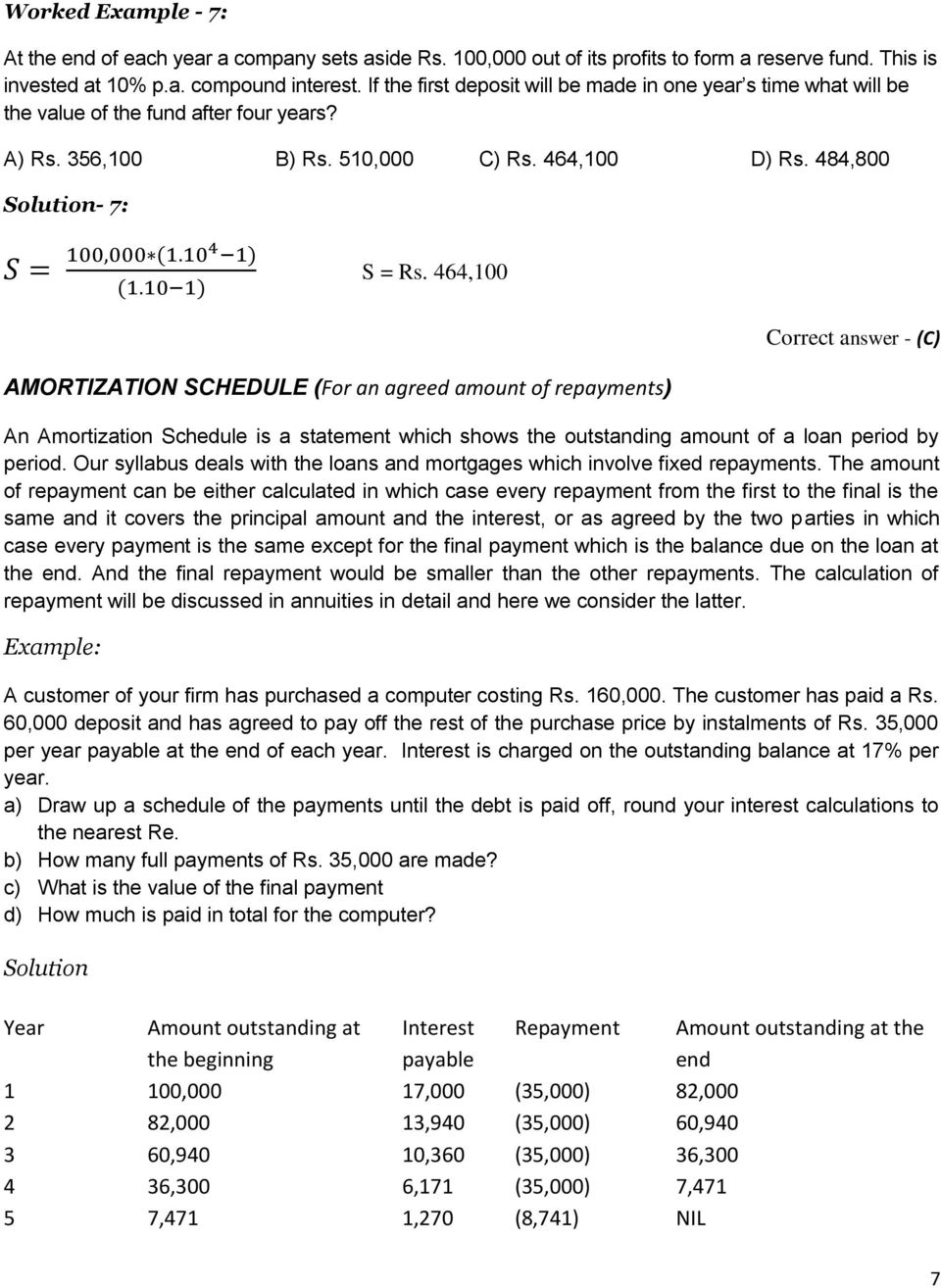 464,100 AMORTIZATION SCHEDULE (For an agreed amount of repayments) Correct answer - (C) An Amortization Schedule is a statement which shows the outstanding amount of a loan period by period.