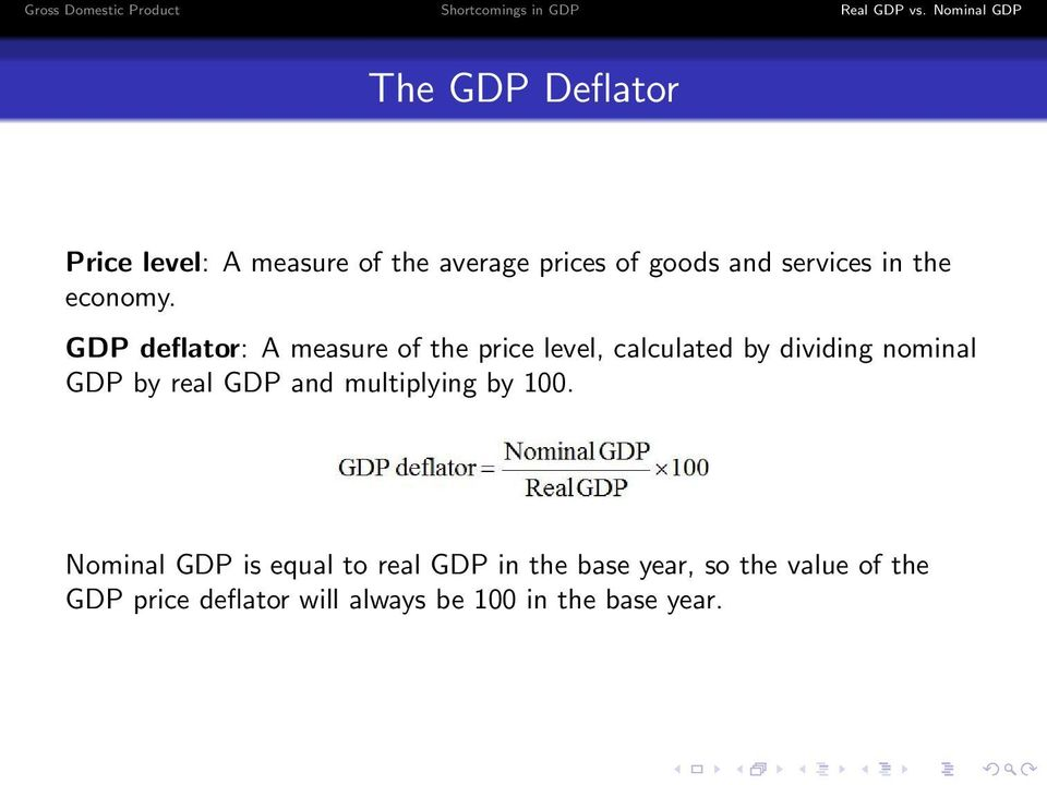 GDP deflator: A measure of the price level, calculated by dividing nominal GDP by
