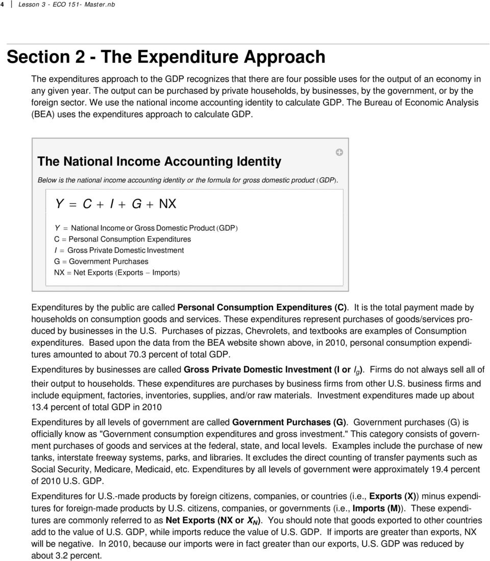 The Bureau of Economic Analysis (BEA) uses the expenditures approach to calculate GDP.