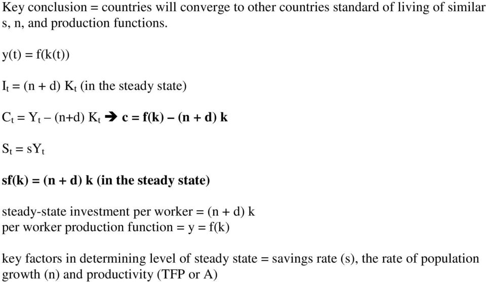 k (in the steady state) steady-state investment per worker = (n + d) k per worker production function = y = f(k) key