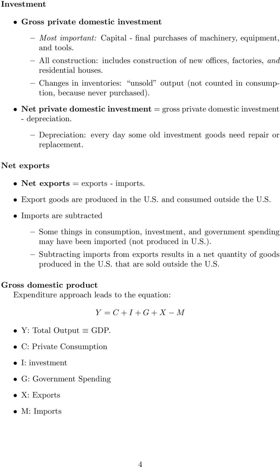 Net private domestic investment = gross private domestic investment - depreciation. Net exports Depreciation: every day some old investment goods need repair or replacement.