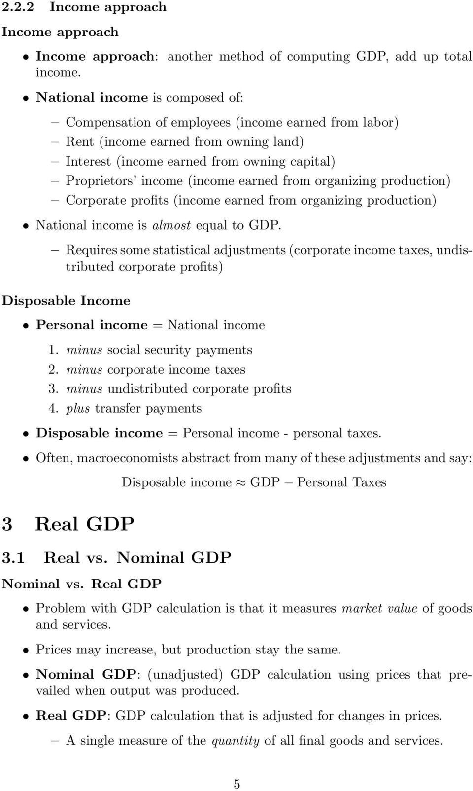 earned from organizing production) Corporate profits (income earned from organizing production) National income is almost equal to GDP.