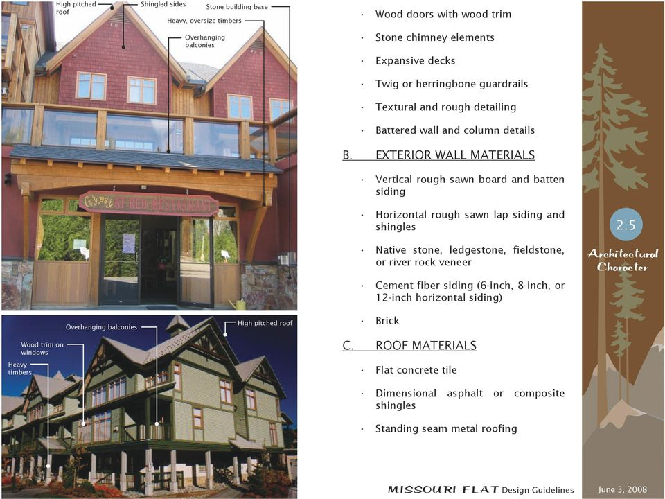 Exterior Wall Materials Vertical rough sawn board and batten siding Horizontal rough sawn lap siding and shingles Native stone, ledgestone, fieldstone, or river rock
