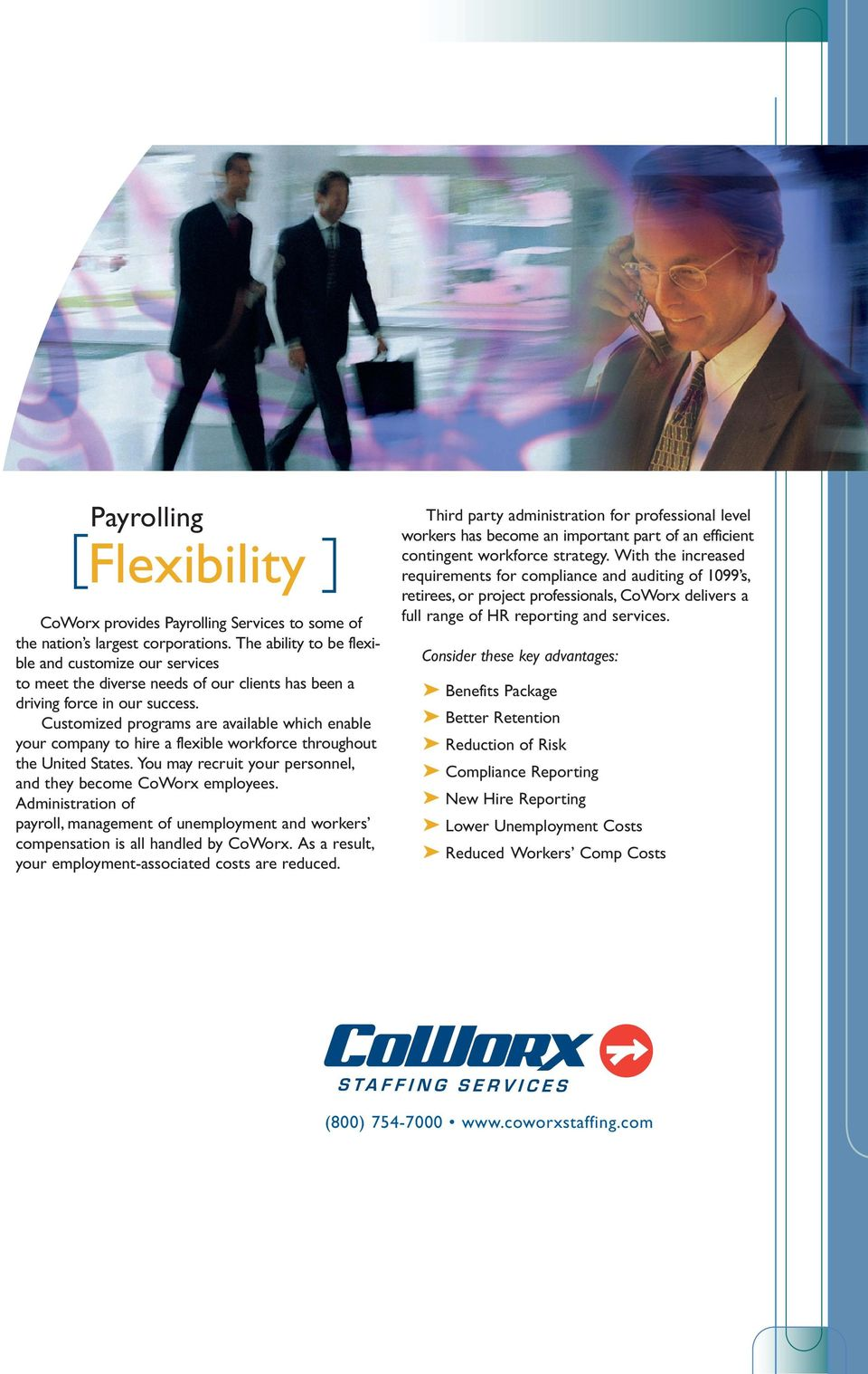Customized programs are available which enable your company to hire a flexible workforce throughout the United States. You may recruit your personnel, and they become CoWorx employees.