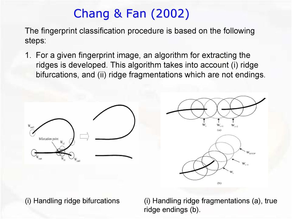 This algorithm takes into account (i) ridge bifurcations, and (ii) ridge fragmentations which