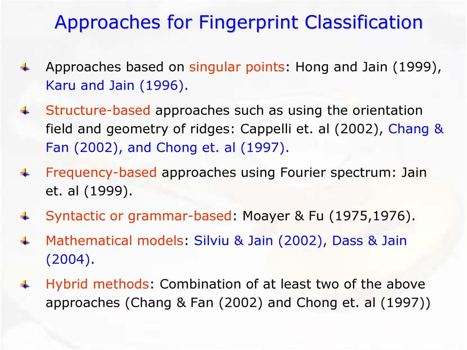 al (1997). Frequency-based approaches using Fourier spectrum: Jain et. al (1999). Syntactic or grammar-based: Moayer & Fu (1975,1976).