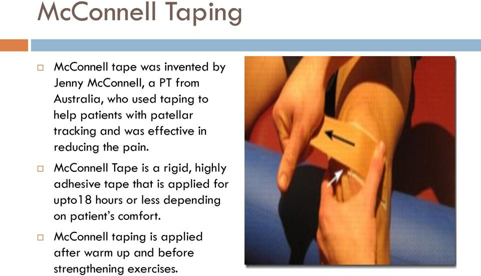 McConnell Tape is a rigid, highly adhesive tape that is applied for upto18 hours or less