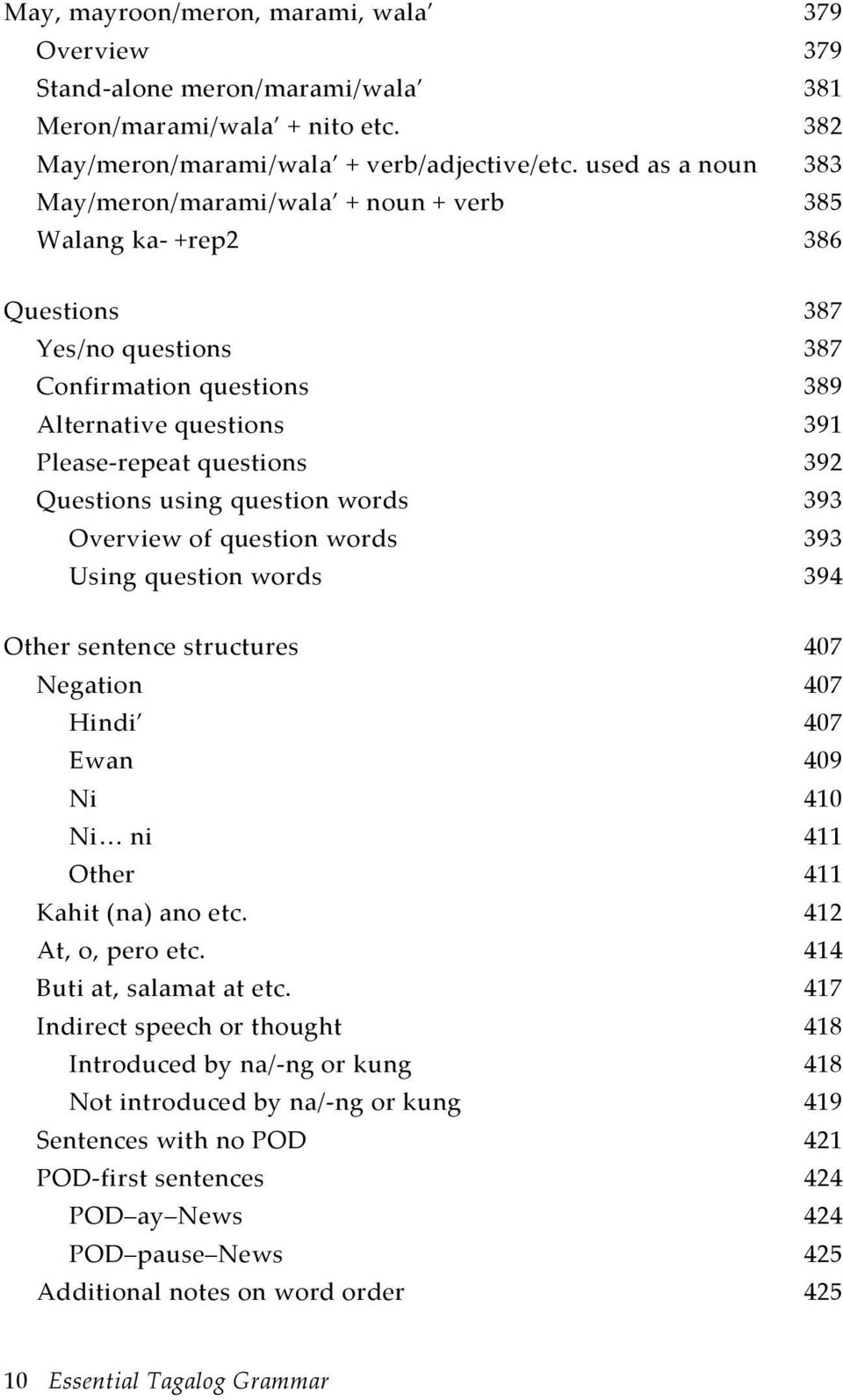 Questions using question words 393 Overview of question words 393 Using question words 394 Other sentence structures 407 Negation 407 Hindi 407 Ewan 409 Ni 410 Ni ni 411 Other 411 Kahit (na) ano etc.