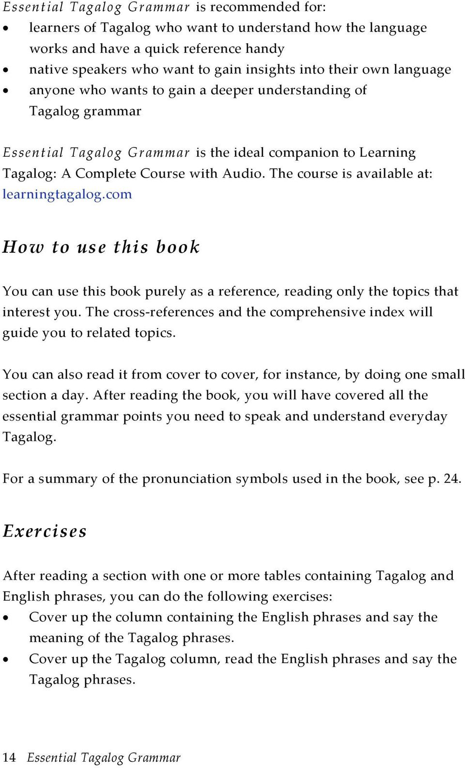 The course is available at: learningtagalog.com How to use this book You can use this book purely as a reference, reading only the topics that interest you.
