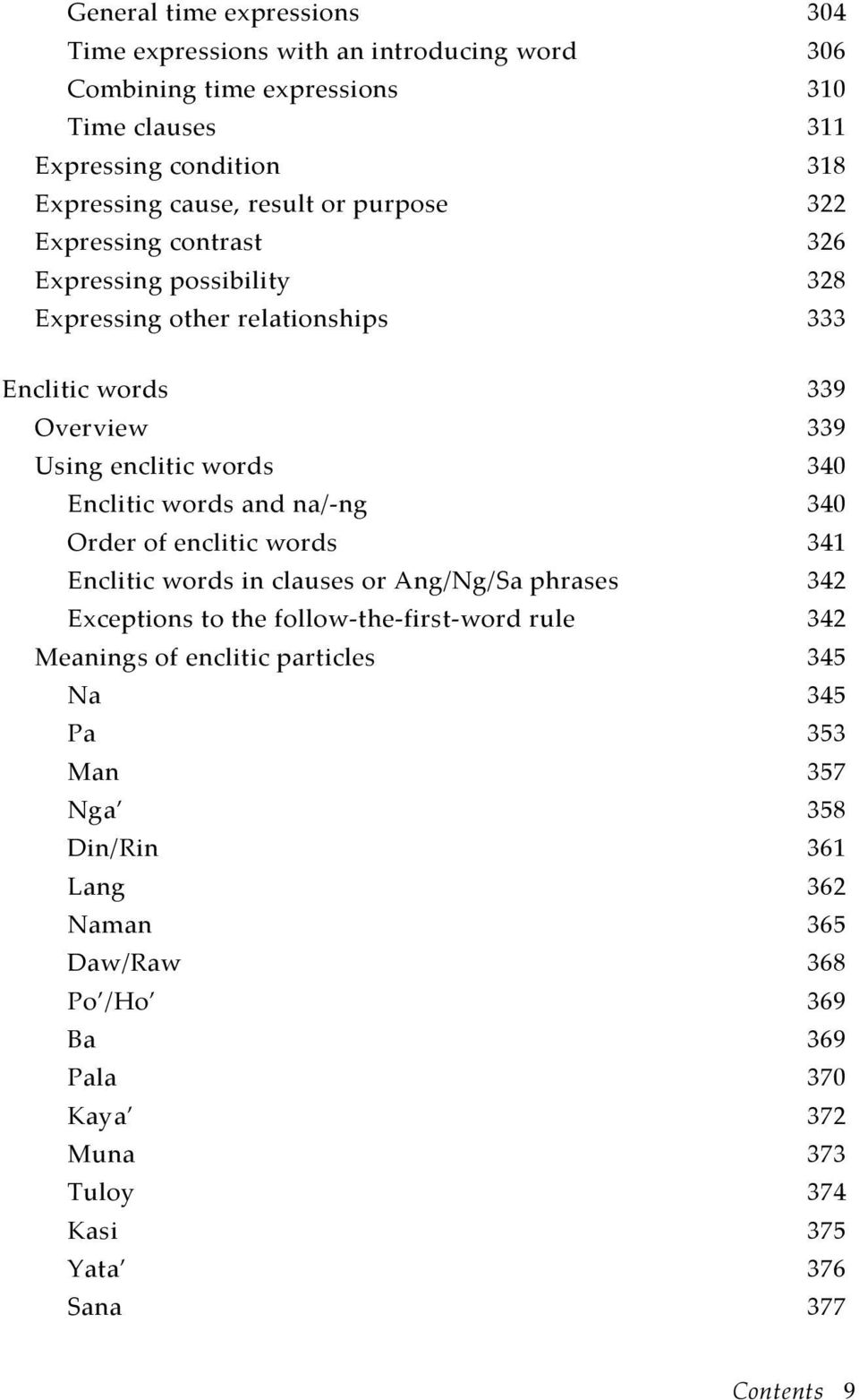 and na/-ng 340 Order of enclitic words 341 Enclitic words in clauses or Ang/Ng/Sa phrases 342 Exceptions to the follow-the-first-word rule 342 Meanings of enclitic