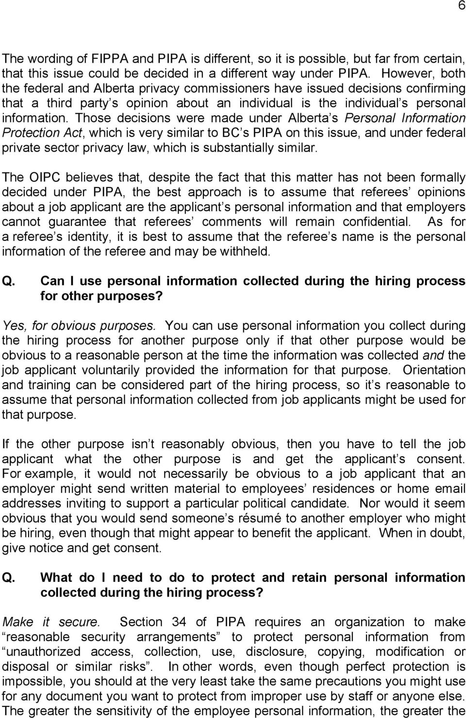 Those decisions were made under Alberta s Personal Information Protection Act, which is very similar to BC s PIPA on this issue, and under federal private sector privacy law, which is substantially
