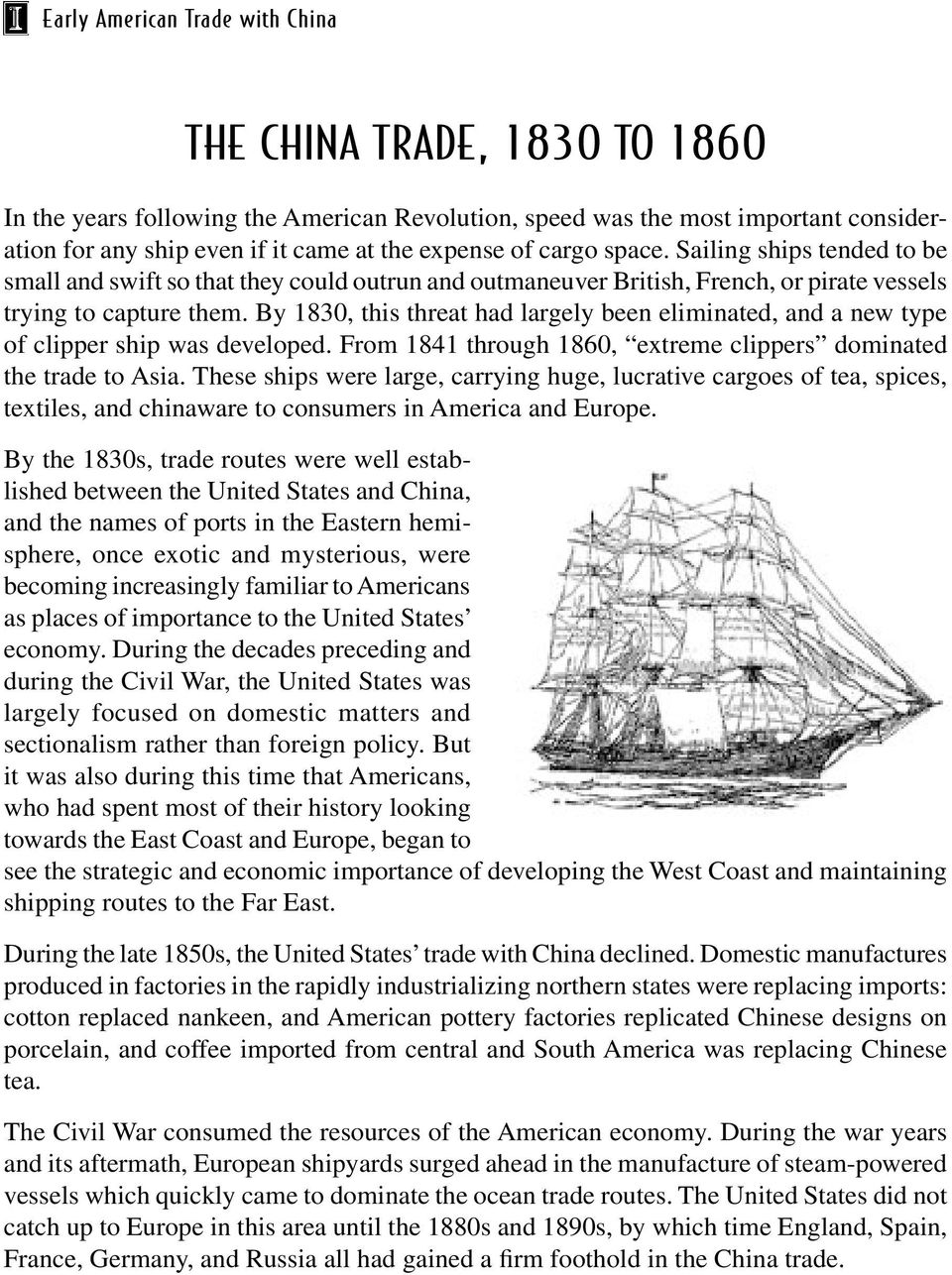 By 1830, this threat had largely been eliminated, and a new type of clipper ship was developed. From 1841 through 1860, extreme clippers dominated the trade to Asia.