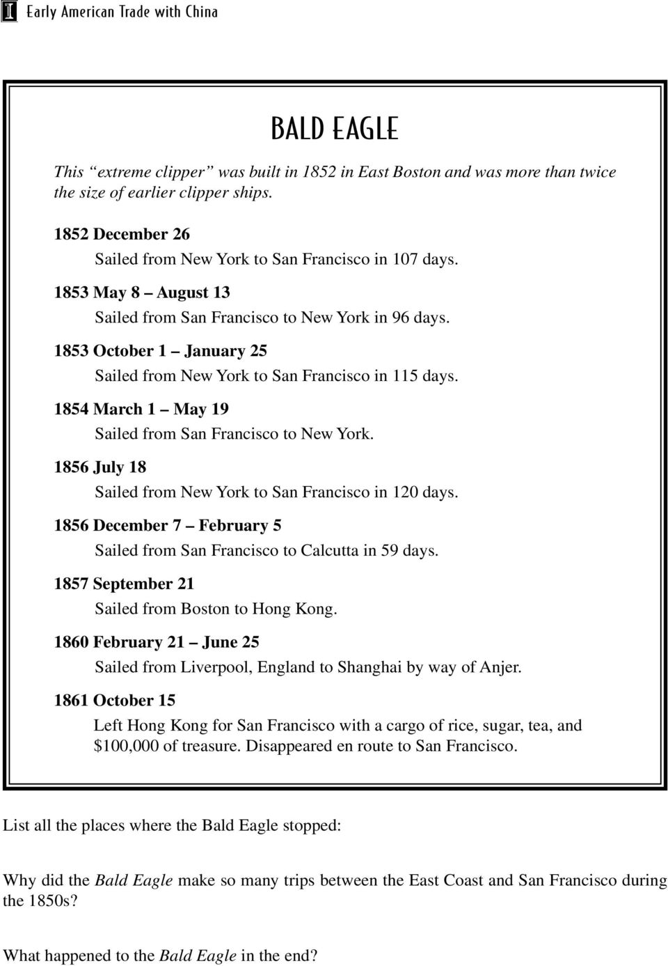 1856 July 18 Sailed from New York to San Francisco in 120 days. 1856 December 7 February 5 Calcutta in 59 days. 1857 September 21 Sailed from Boston to Hong Kong.