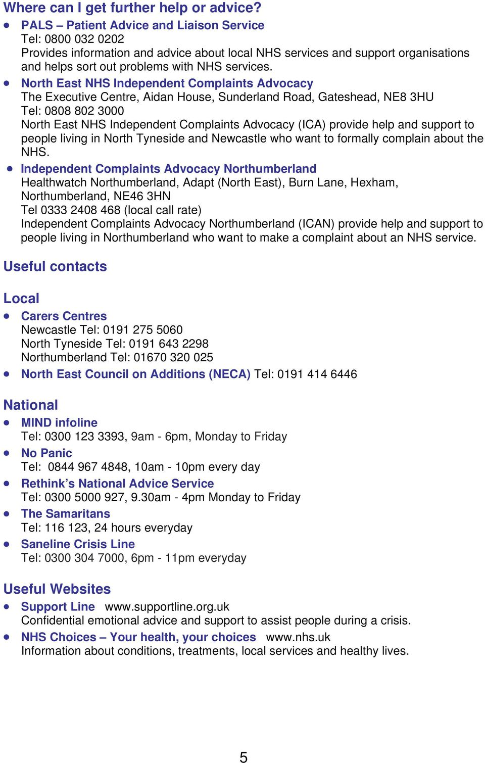 North East NHS Independent Complaints Advocacy The Executive Centre, Aidan House, Sunderland Road, Gateshead, NE8 3HU Tel: 0808 802 3000 North East NHS Independent Complaints Advocacy (ICA) provide