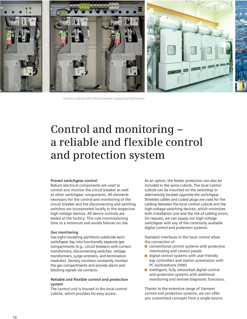 All elements necessary for the control and monitoring of the circuit breaker and the disconnecting and earthing switches are incorporated locally in the respective high-voltage devices.