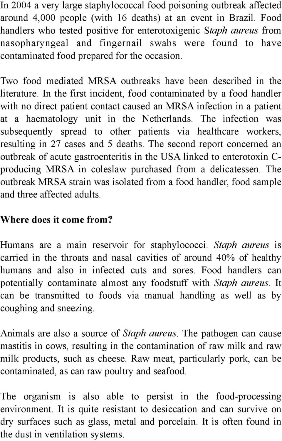 Two food mediated MRSA outbreaks have been described in the literature.