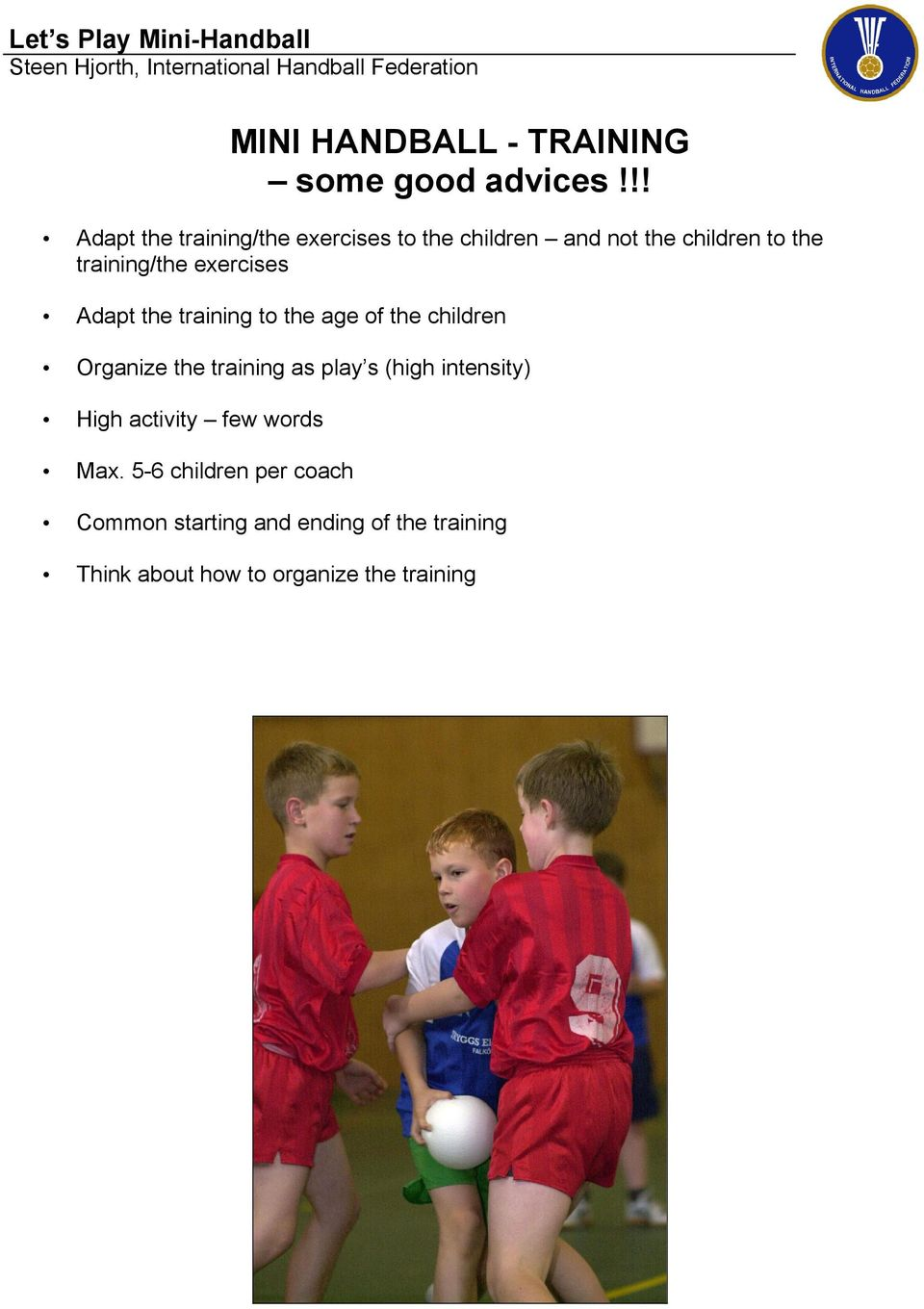 exercises Adapt the training to the age of the children Organize the training as play s (high