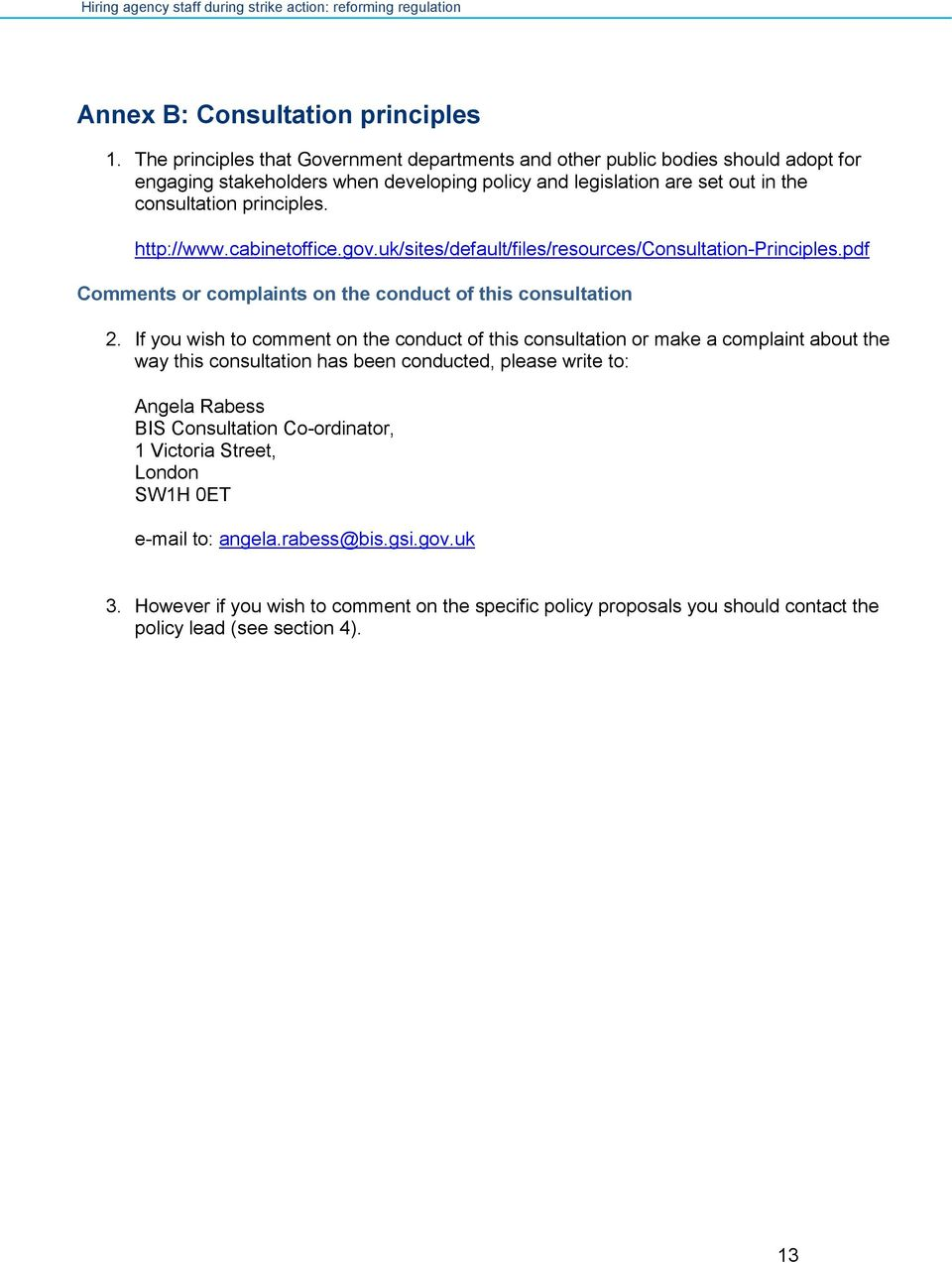 http://www.cabinetoffice.gov.uk/sites/default/files/resources/consultation-principles.pdf Comments or complaints on the conduct of this consultation 2.