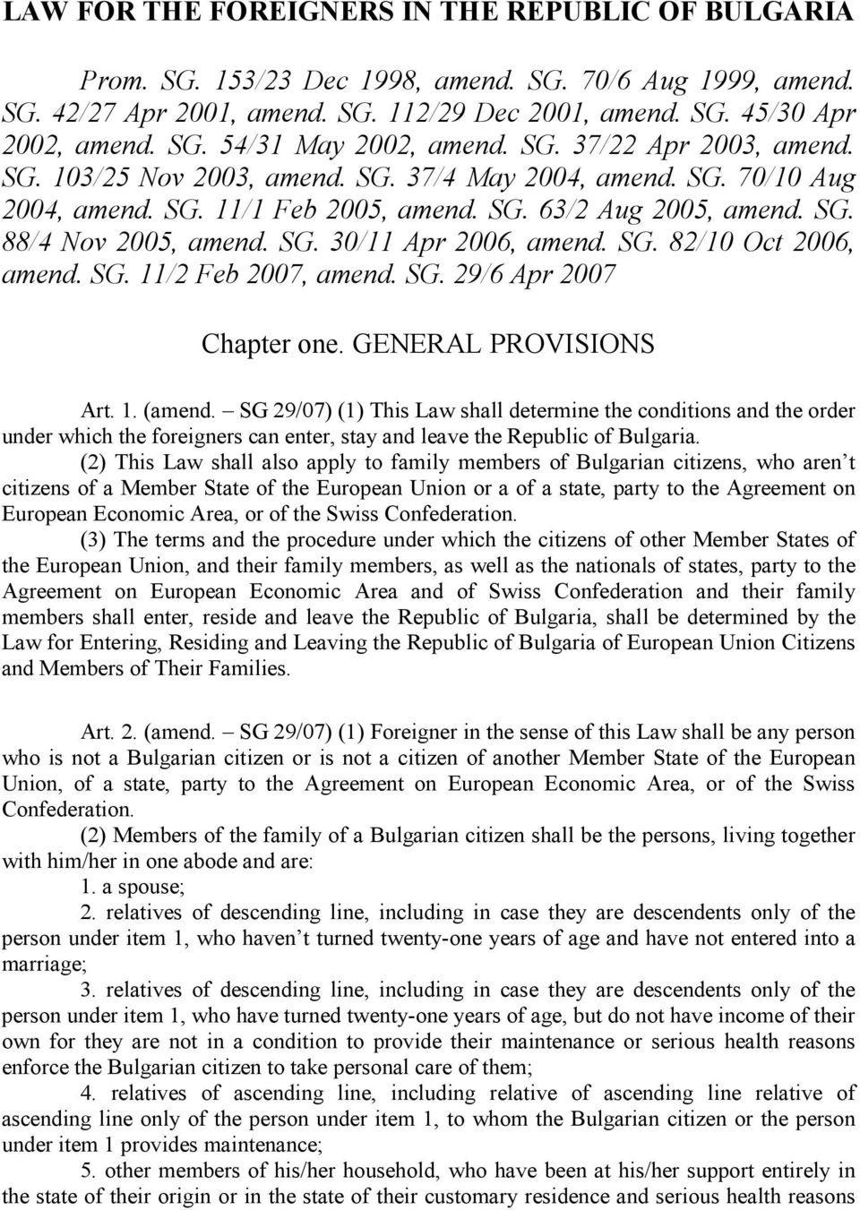 SG. 82/10 Oct 2006, amend. SG. 11/2 Feb 2007, amend. SG. 29/6 Apr 2007 Chapter one. GENERAL PROVISIONS Art. 1. (amend.