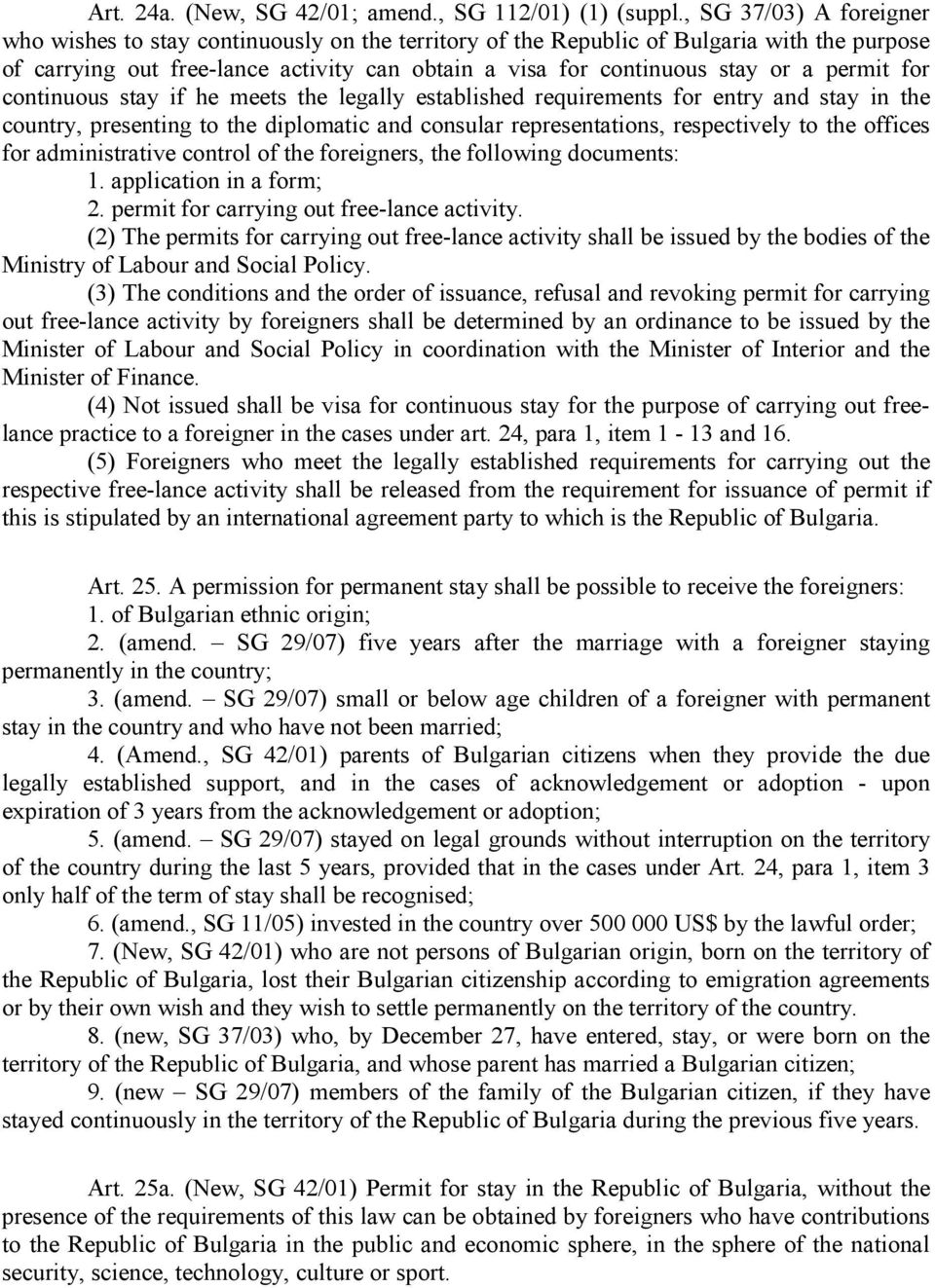 permit for continuous stay if he meets the legally established requirements for entry and stay in the country, presenting to the diplomatic and consular representations, respectively to the offices