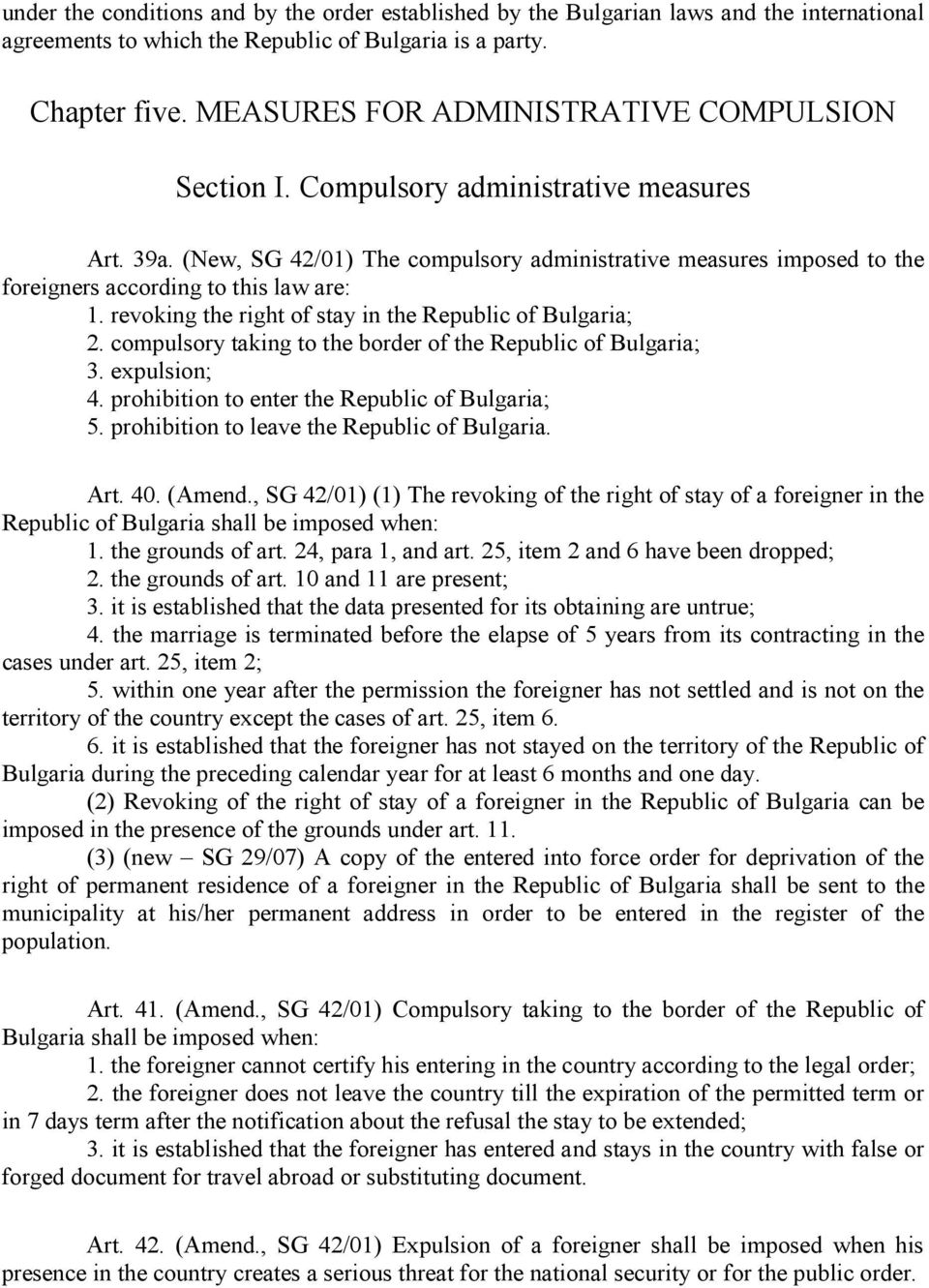 (New, SG 42/01) The compulsory administrative measures imposed to the foreigners according to this law are: 1. revoking the right of stay in the Republic of Bulgaria; 2.