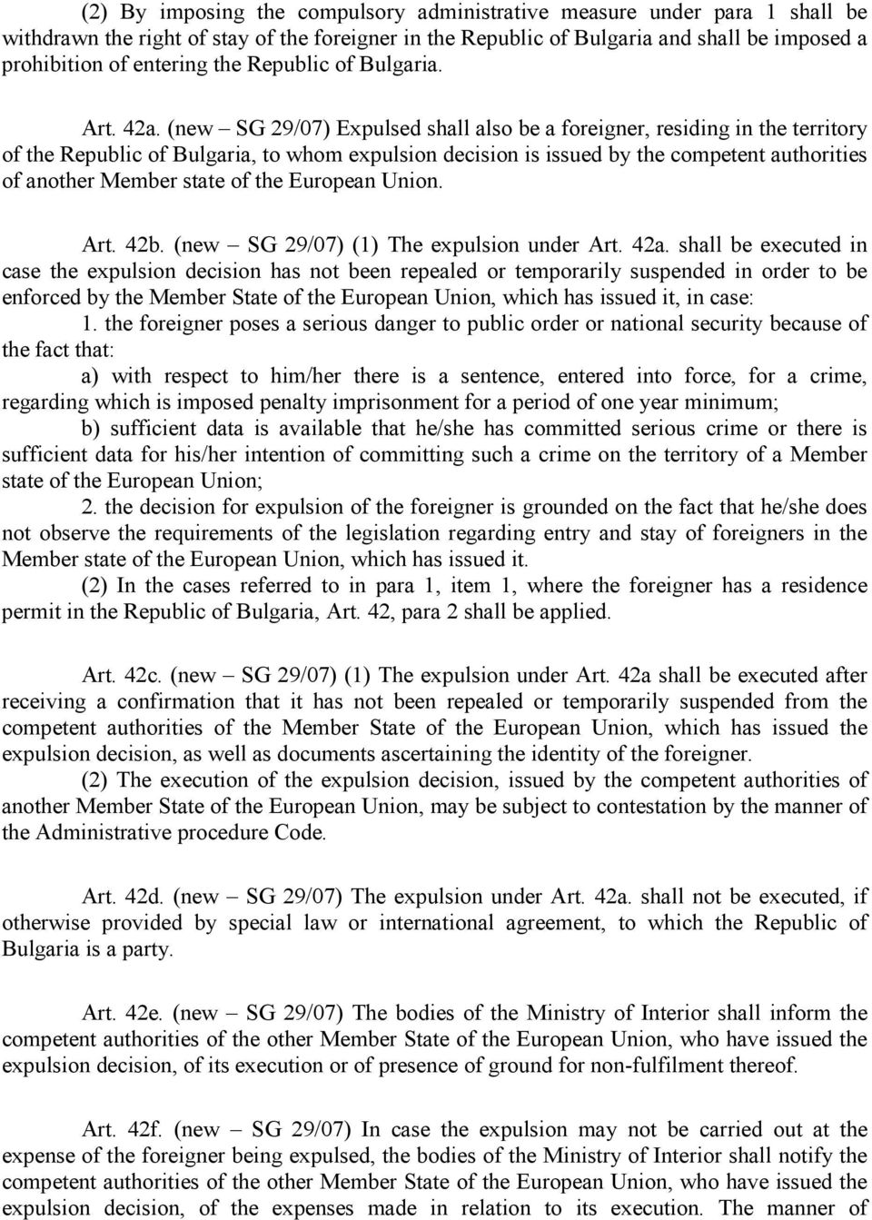 (new SG 29/07) Expulsed shall also be a foreigner, residing in the territory of the Republic of Bulgaria, to whom expulsion decision is issued by the competent authorities of another Member state of