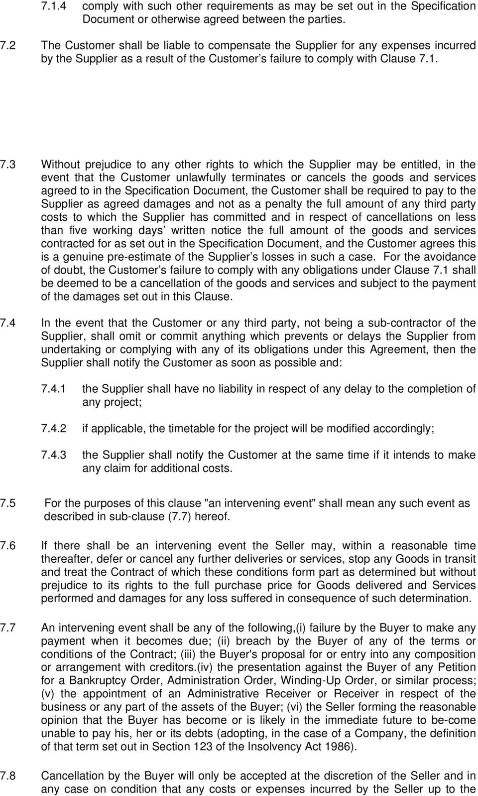 1. 7.3 Without prejudice to any other rights to which the Supplier may be entitled, in the event that the Customer unlawfully terminates or cancels the goods and services agreed to in the