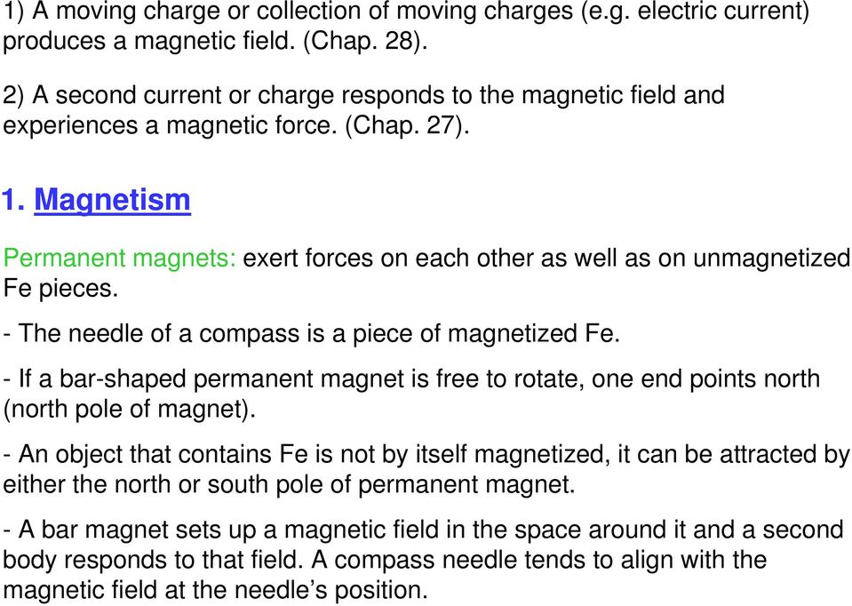 Magnetism Permanent magnets: exert forces on each other as well as on unmagnetized Fe pieces. - The needle of a compass is a piece of magnetized Fe.