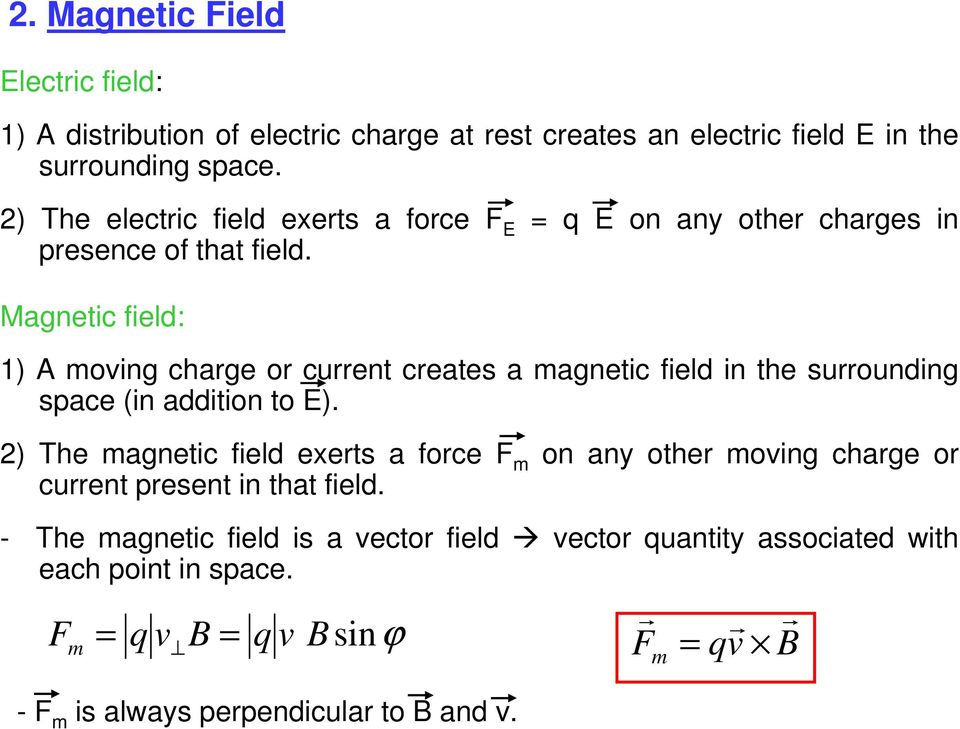 Magnetic field: 1) A moving charge or current creates a magnetic field in the surrounding space (in addition to E).
