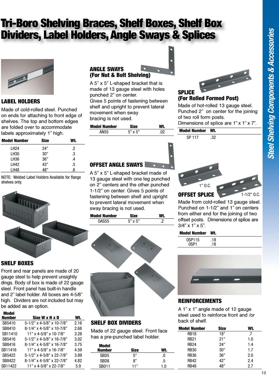 ANGLE SWAYS (For Nut & Bolt Shelving) A 5 x 5 L-shaped bracket that is made of 13 gauge steel with holes punched 2 on center.