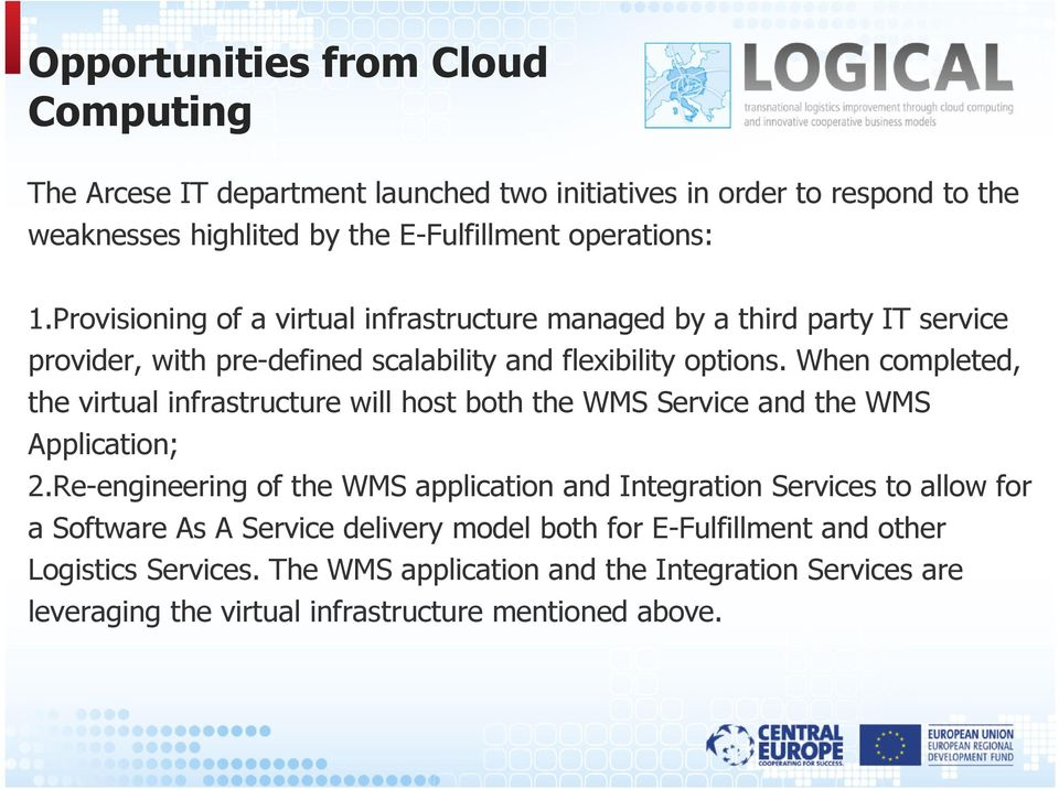 When completed, the virtual infrastructure will host both the WMS Service and the WMS Application; 2.