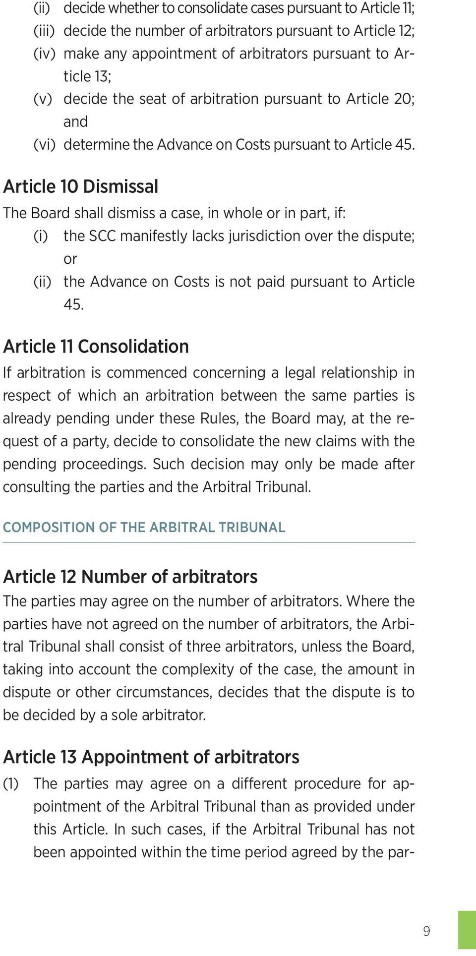 Article 10 Dismissal The Board shall dismiss a case, in whole or in part, if: (i) the SCC manifestly lacks jurisdiction over the dispute; or (ii) the Advance on Costs is not paid pursuant to Article