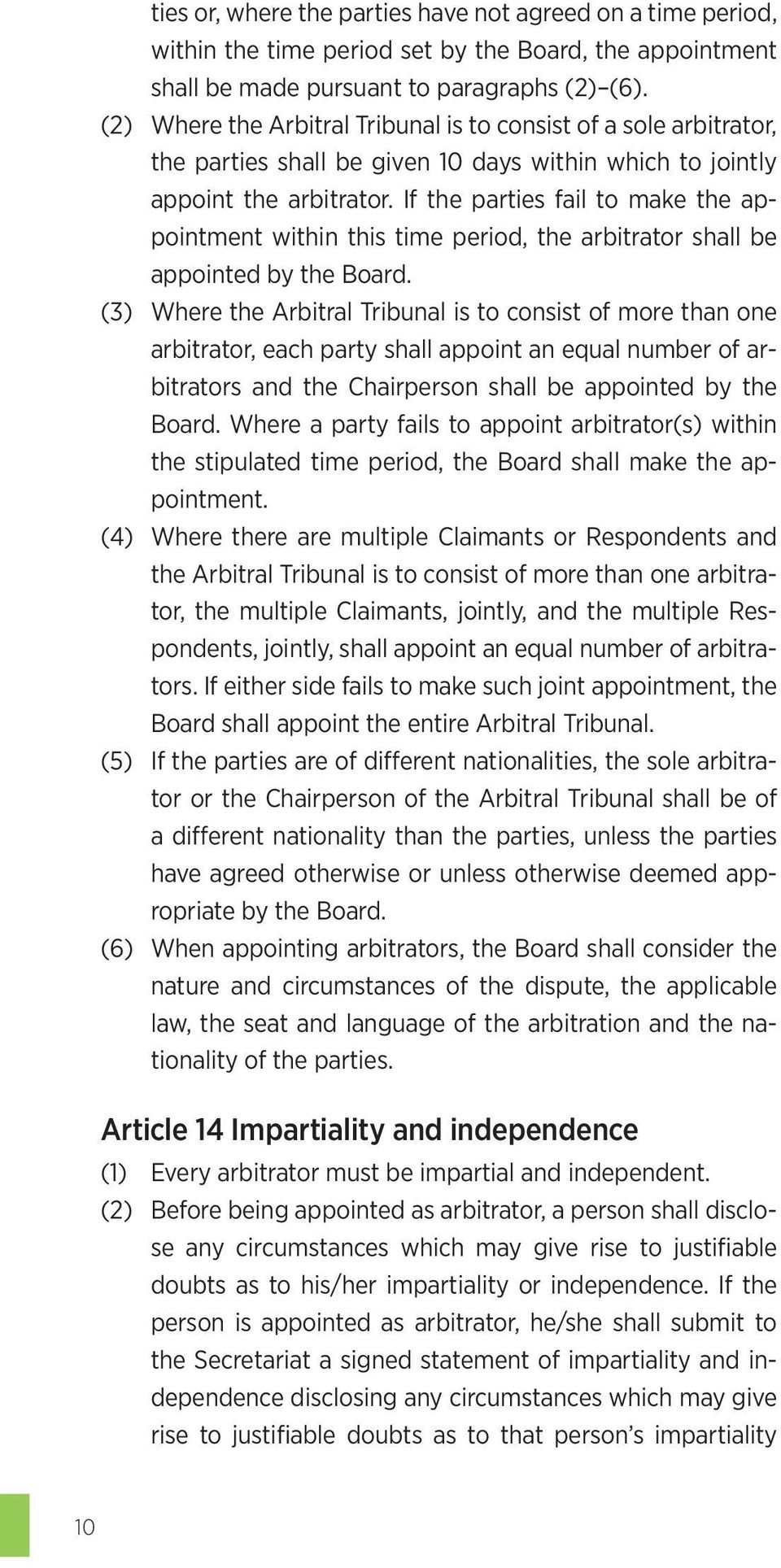 If the parties fail to make the appointment within this time period, the arbitrator shall be appointed by the Board.