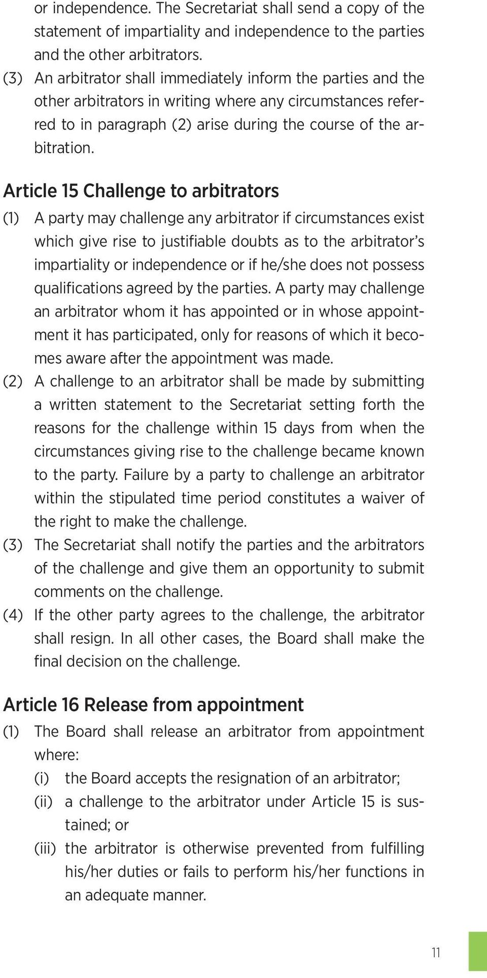 Article 15 Challenge to arbitrators (1) A party may challenge any arbitrator if circumstances exist which give rise to justifiable doubts as to the arbitrator s impartiality or independence or if