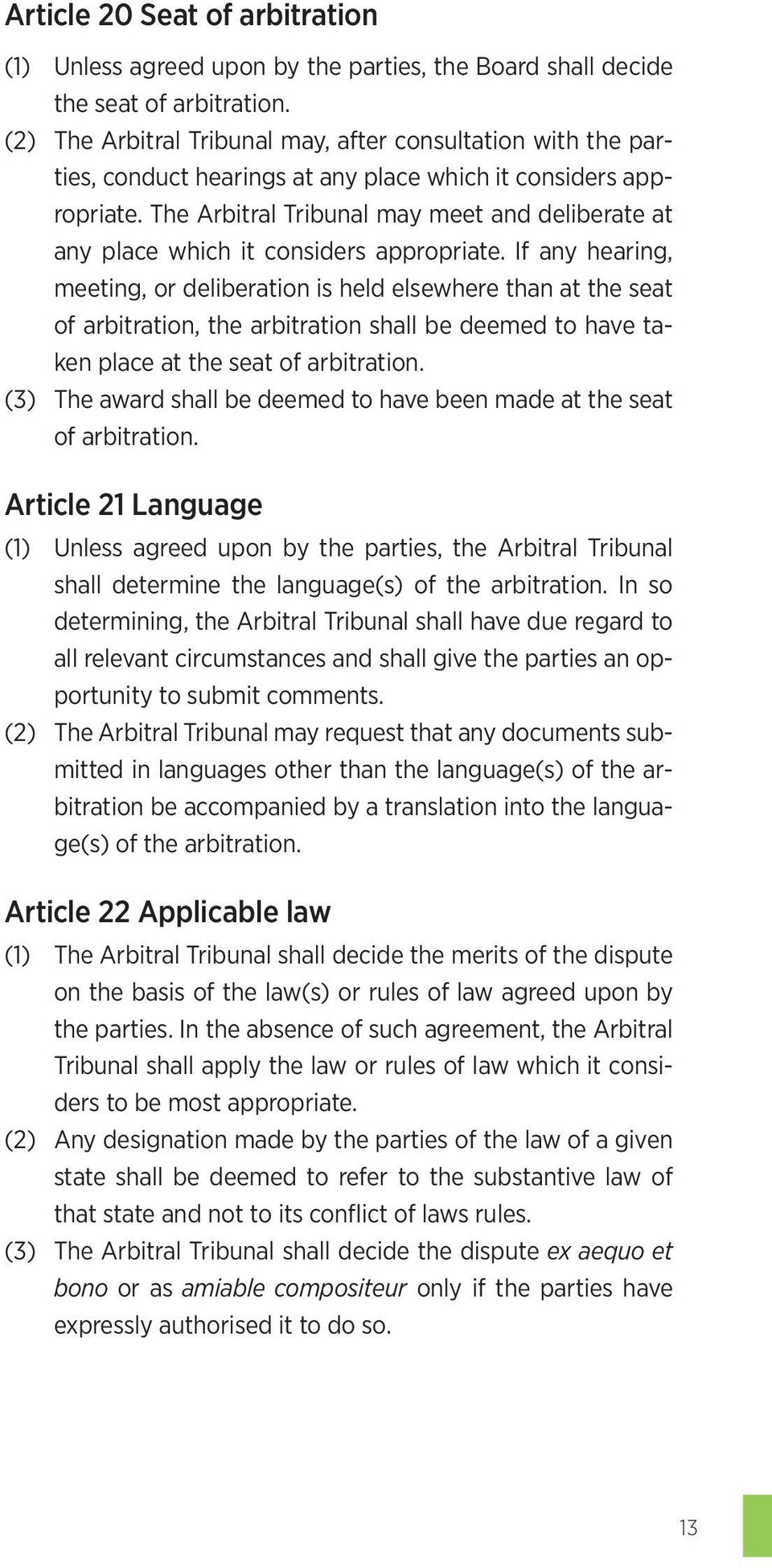 The Arbitral Tribunal may meet and deliberate at any place which it considers appropriate.