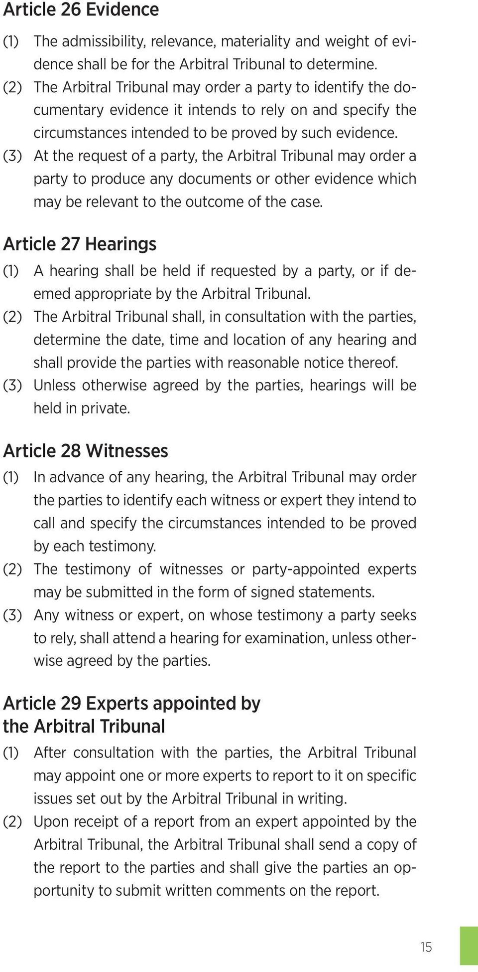 (3) At the request of a party, the Arbitral Tribunal may order a party to produce any documents or other evidence which may be relevant to the outcome of the case.