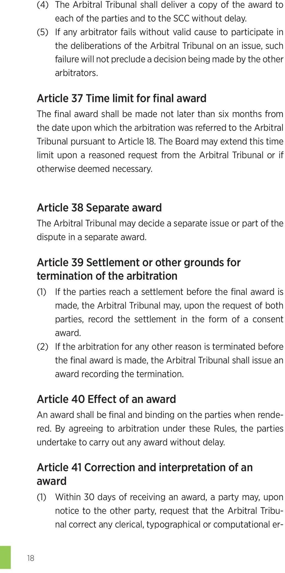 Article 37 Time limit for final award The final award shall be made not later than six months from the date upon which the arbitration was referred to the Arbitral Tribunal pursuant to Article 18.
