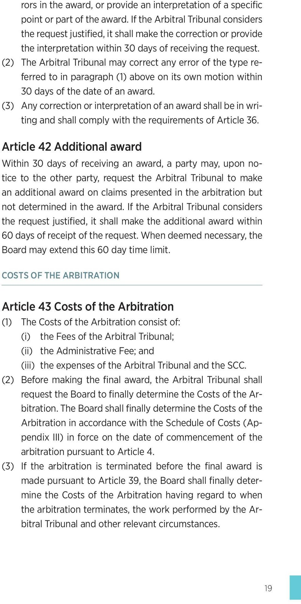 (2) The Arbitral Tribunal may correct any error of the type referred to in paragraph (1) above on its own motion within 30 days of the date of an award.