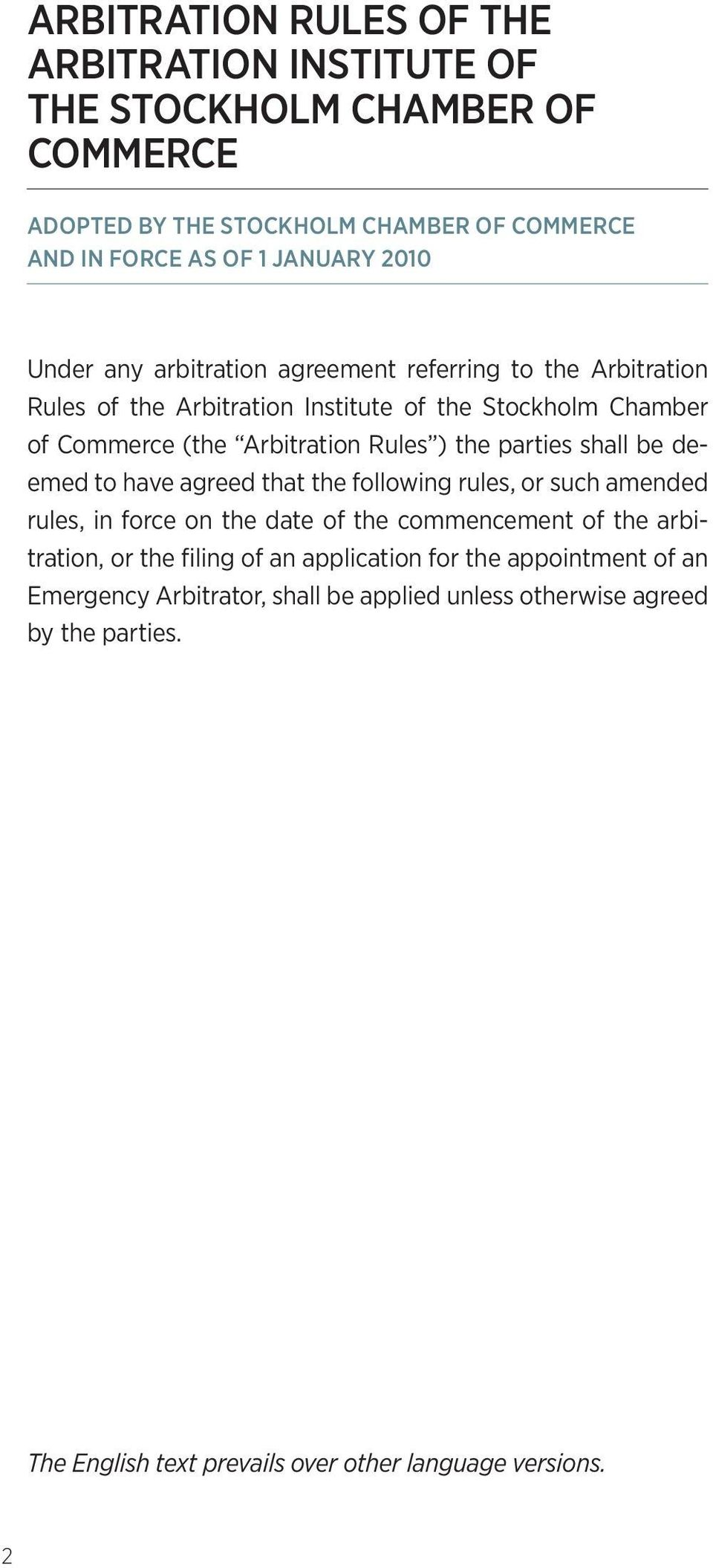 parties shall be deemed to have agreed that the following rules, or such amended rules, in force on the date of the commencement of the arbitration, or the filing of