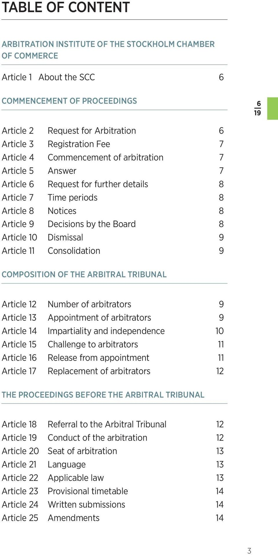 9 Article 11 Consolidation 9 COMPOSITION OF THE ARBITRAL TRIBUNAL Article 12 Number of arbitrators 9 Article 13 Appointment of arbitrators 9 Article 14 Impartiality and independence 10 Article 15